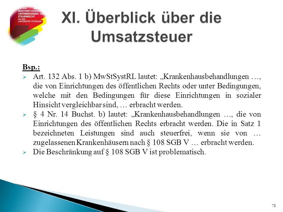 """Bsp.:  Art. 132 Abs. 1 b) MwStSystRL lautet: """"Krankenhausbehandlungen …, die von Einrichtungen des öffentlichen Rechts oder unter Bedingungen, welche"""