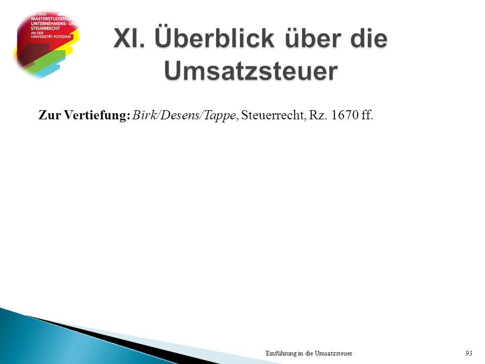 Zur Vertiefung: Birk/Desens/Tappe, Steuerrecht, Rz. 1670 ff. Einführung in die Umsatzsteuer93