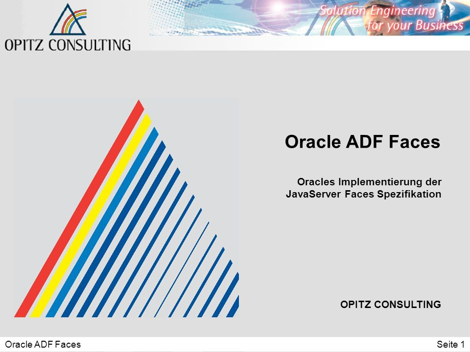 Oracle ADF FacesSeite 2 Typische Enterprise Architektur Quelle: Steve Muench Business Service Collections of Value Objects User Input / Page Flow Handling Logic Business Data Business Objects Controller Layer Business Services Layer View Layer Query Results Code UI-Model Layer Business Service Interface