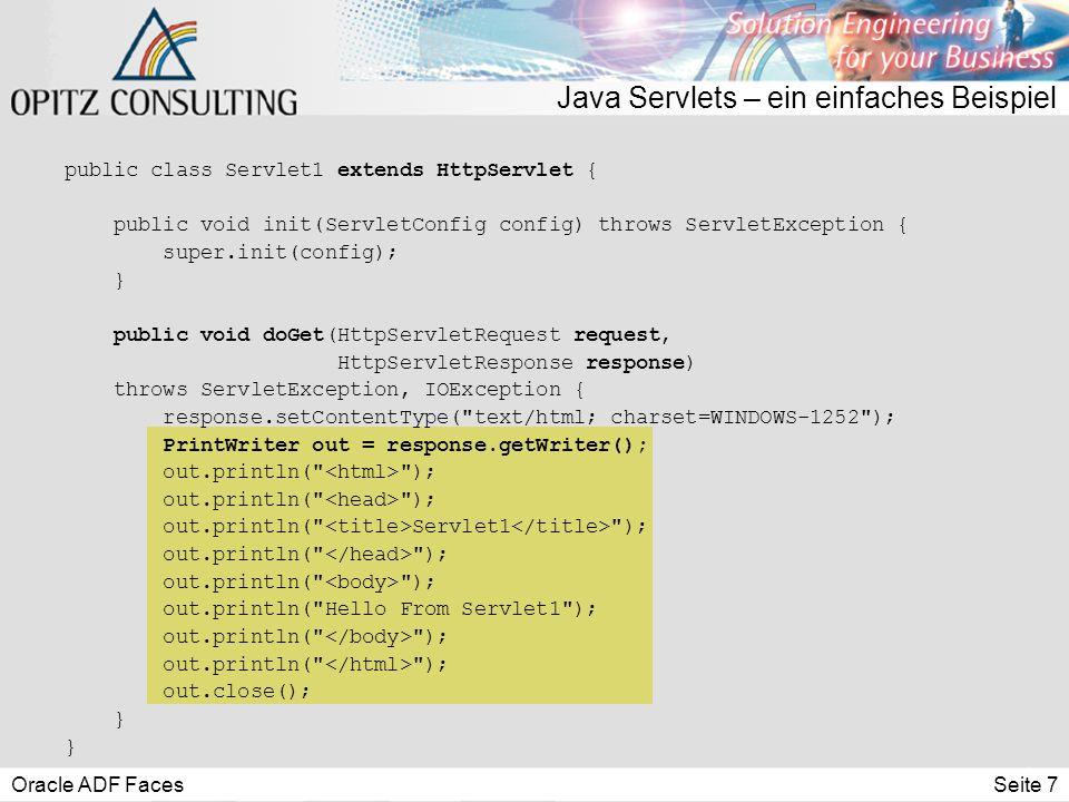 """Oracle ADF FacesSeite 8 JavaServer Pages s JavaServer Pages (JSP)  Standardisierte Spezifikation zur Einbettung von Java in HTML-Seiten  Trennung von statischem und dynamisch erzeugtem HTML  Kapselung von Javacode durch sogenannte Tag Libraries s Grobe Funktionsweise  Übersetzung der JavaServer Page in ein Servlet (""""einmalig )  Ausführung des Servlets"""