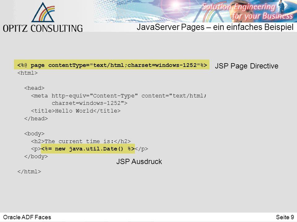 Oracle ADF FacesSeite 9 JavaServer Pages – ein einfaches Beispiel JSP Page Directive JSP Ausdruck <meta http-equiv=