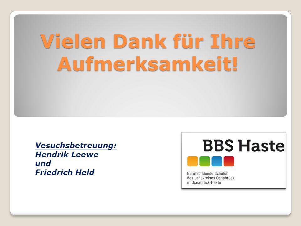 Vielen Dank für Ihre Aufmerksamkeit! Vesuchsbetreuung: Hendrik Leewe und Friedrich Held