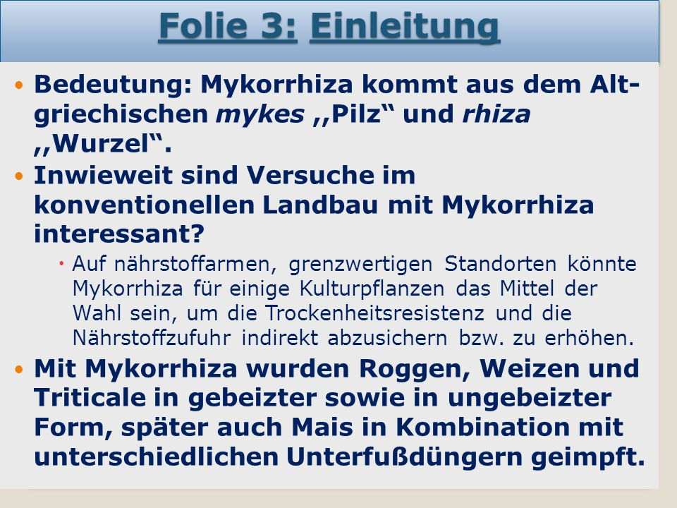 Folie 3: Einleitung Bedeutung: Mykorrhiza kommt aus dem Alt- griechischen mykes,,Pilz und rhiza,,Wurzel .