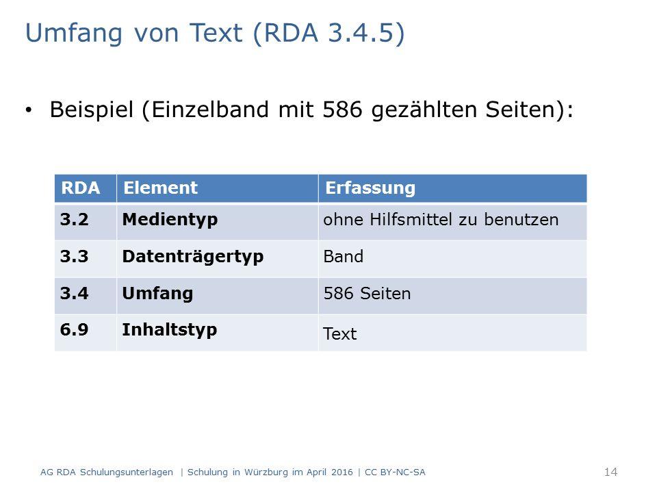 Umfang von Text (RDA 3.4.5) Beispiel (Einzelband mit 586 gezählten Seiten): RDAElementErfassung 3.2Medientypohne Hilfsmittel zu benutzen 3.3Datenträge