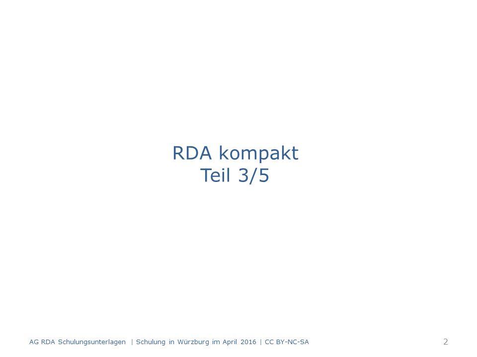 Standardelemente in der Manifestation verkörpertes Werk RDA 17.8 – das in der Manifestation verkörperte Werk – bei mehreren Werken in einer Manifestation, das hauptsächliche oder zuerst genannte Werk in der Manifestation verkörperte Expression RDA 17.10 – bei mehreren Expressionen eines Werks, die in der Manifestation verkörperte Expression – bei mehreren Expressionen in einer Manifestation, die hauptsächliche oder die zuerst genannte Expression AG RDA Schulungsunterlagen | Schulung in Würzburg im April 2016 | CC BY-NC-SA 93