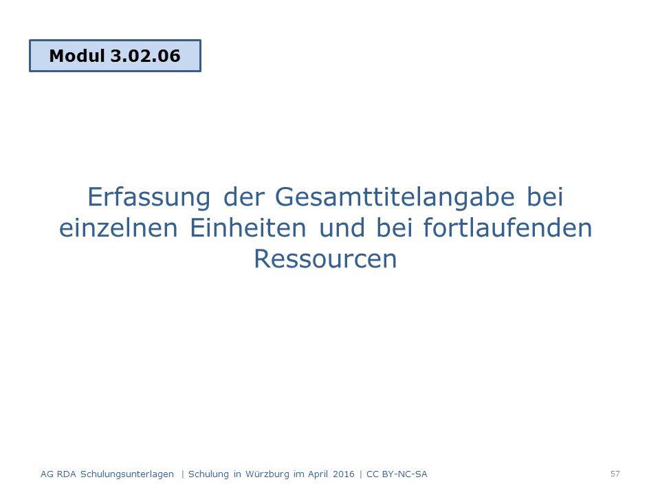 Erfassung der Gesamttitelangabe bei einzelnen Einheiten und bei fortlaufenden Ressourcen Modul 3.02.06 57 AG RDA Schulungsunterlagen | Schulung in Würzburg im April 2016 | CC BY-NC-SA