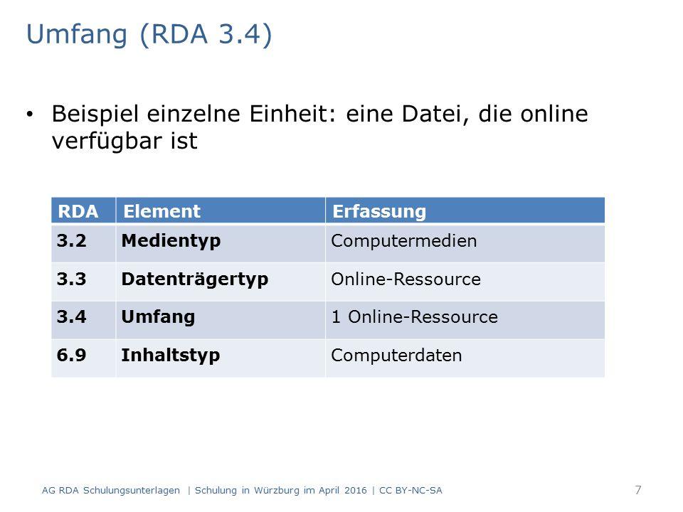 Umfang (RDA 3.4) Beispiel fortlaufende Ressource: eine Druck-Ausgabe RDAElementErfassung 3.2Medientypohne Hilfsmittel zu benutzen 3.3DatenträgertypBand 3.4UmfangBände 6.9InhaltstypText AG RDA Schulungsunterlagen | Schulung in Würzburg im April 2016 | CC BY-NC-SA 8