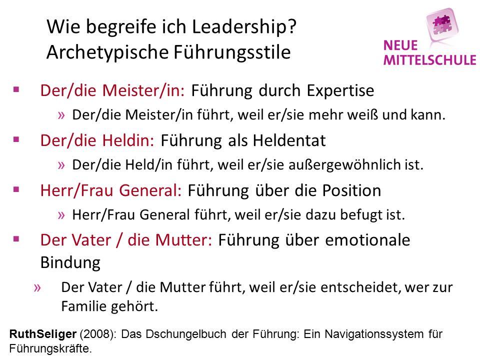 Wie begreife ich Leadership? Archetypische Führungsstile  Der/die Meister/in: Führung durch Expertise »Der/die Meister/in führt, weil er/sie mehr wei