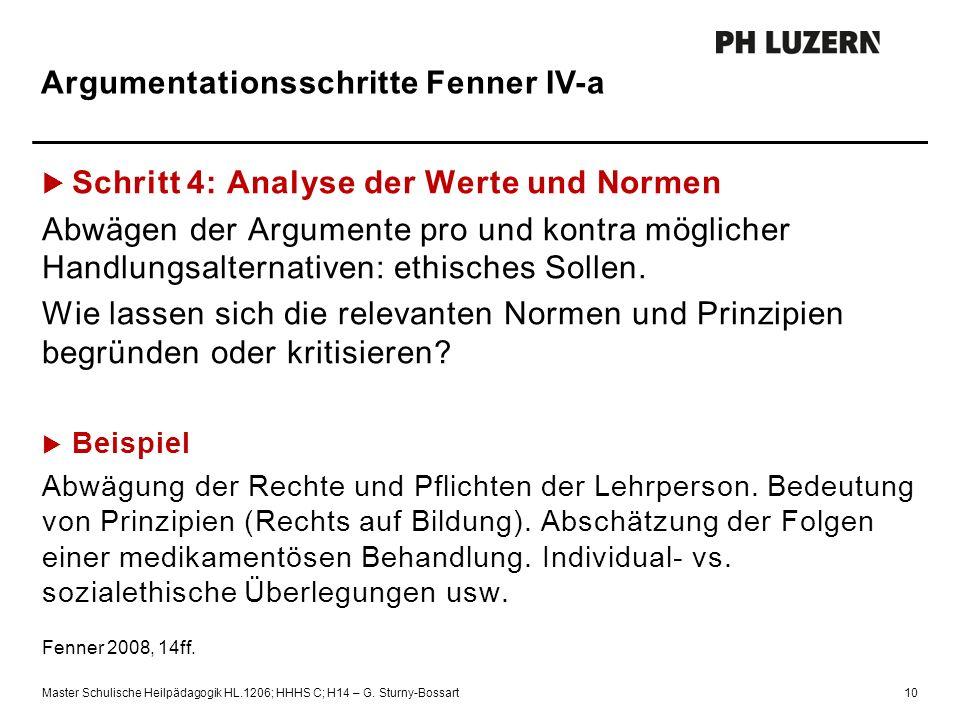 Argumentationsschritte Fenner IV-a  Schritt 4: Analyse der Werte und Normen Abwägen der Argumente pro und kontra möglicher Handlungsalternativen: ethisches Sollen.