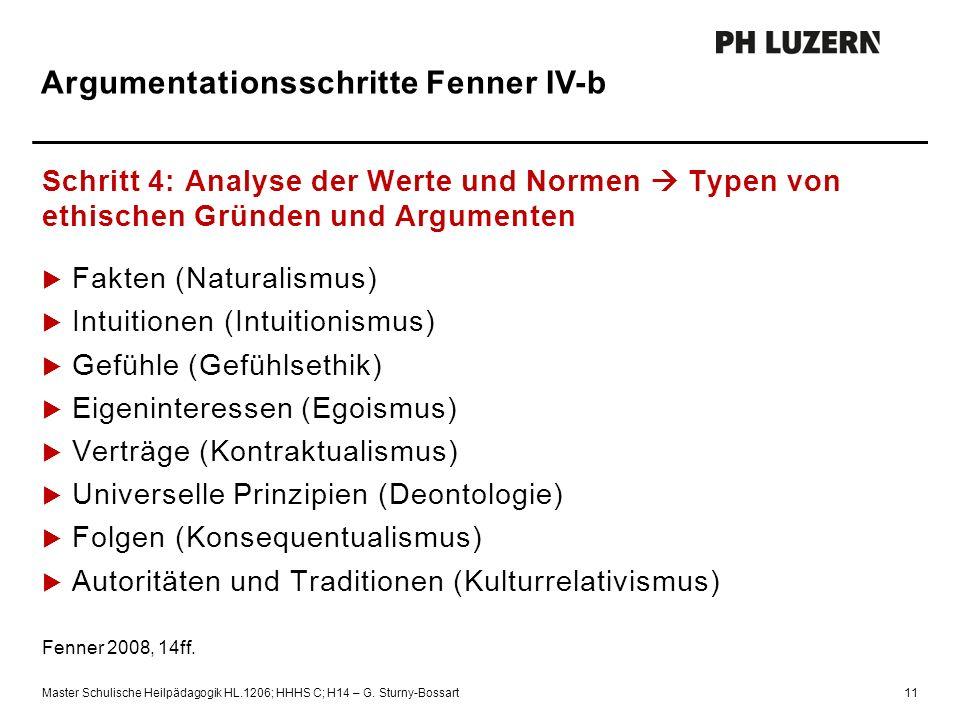 Argumentationsschritte Fenner IV-b Schritt 4: Analyse der Werte und Normen  Typen von ethischen Gründen und Argumenten  Fakten (Naturalismus)  Intu