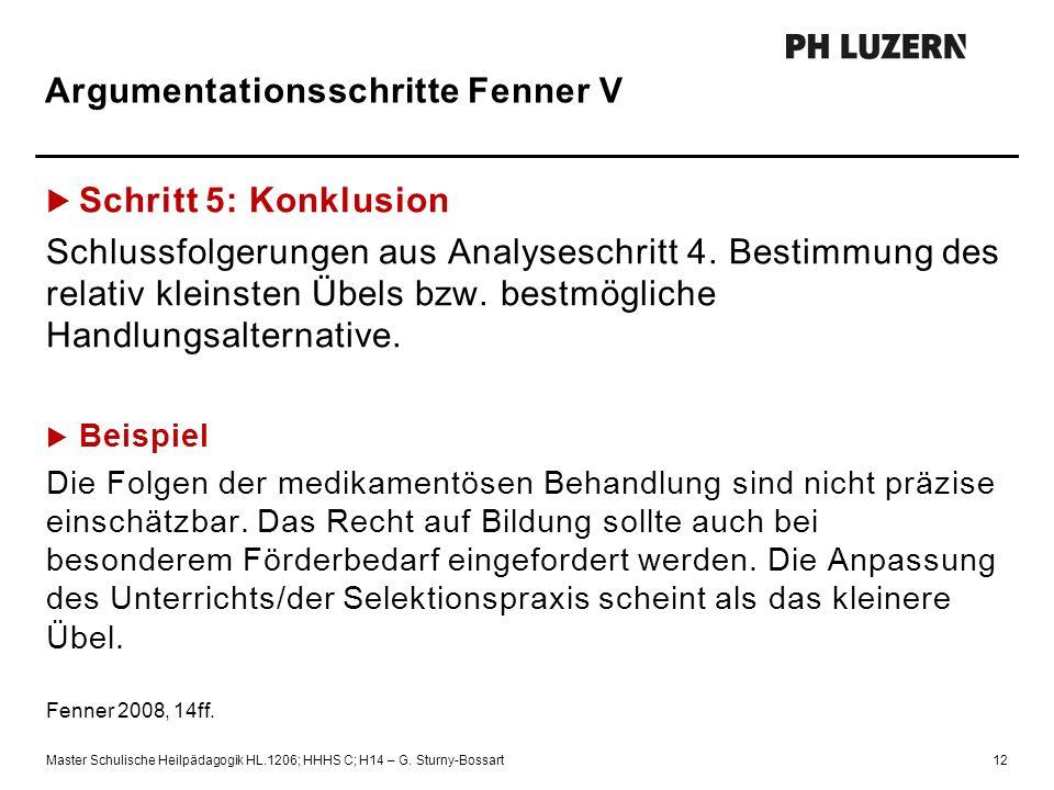 Argumentationsschritte Fenner V  Schritt 5: Konklusion Schlussfolgerungen aus Analyseschritt 4. Bestimmung des relativ kleinsten Übels bzw. bestmögli