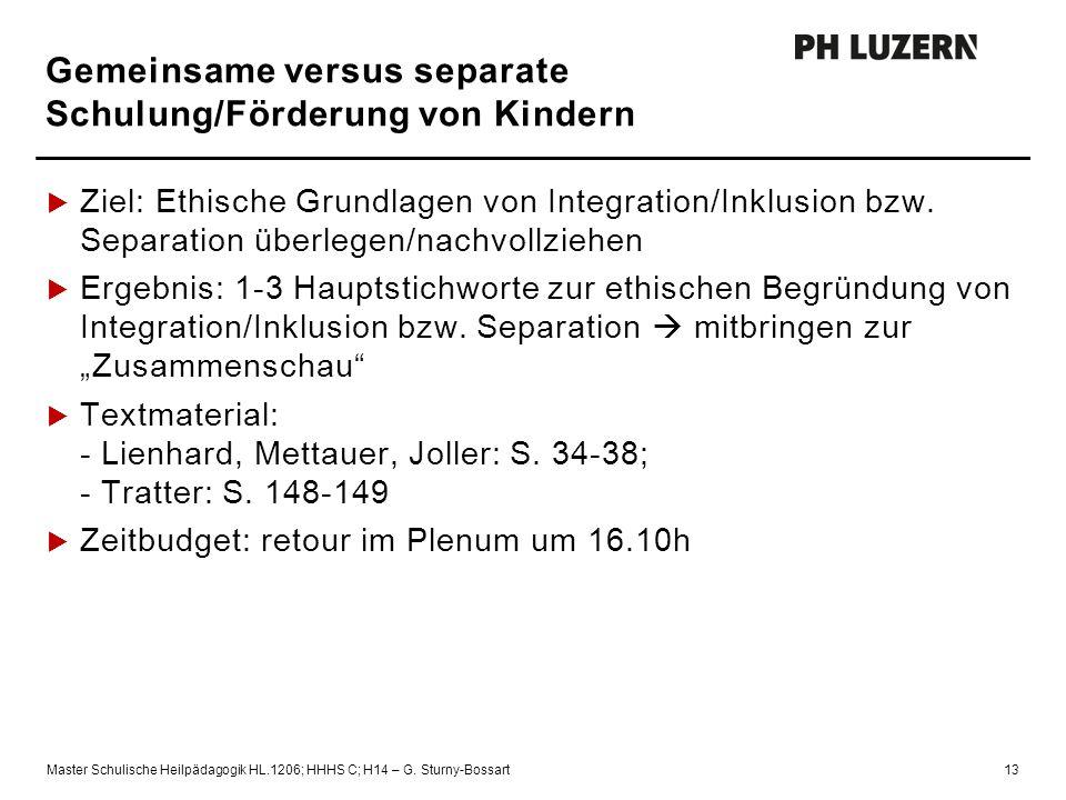 Gemeinsame versus separate Schulung/Förderung von Kindern Master Schulische Heilpädagogik HL.1206; HHHS C; H14 – G. Sturny-Bossart13  Ziel: Ethische