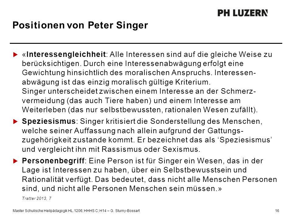 Positionen von Peter Singer  «Interessengleichheit: Alle Interessen sind auf die gleiche Weise zu berücksichtigen. Durch eine Interessenabwägung erfo