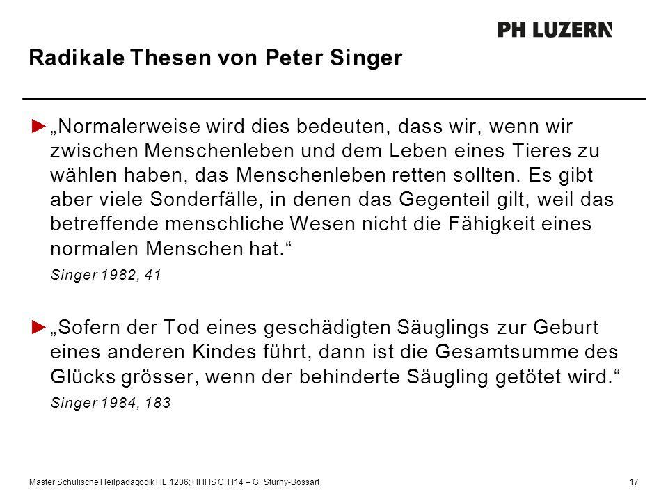"""Radikale Thesen von Peter Singer Master Schulische Heilpädagogik HL.1206; HHHS C; H14 – G. Sturny-Bossart17 ►""""Normalerweise wird dies bedeuten, dass w"""