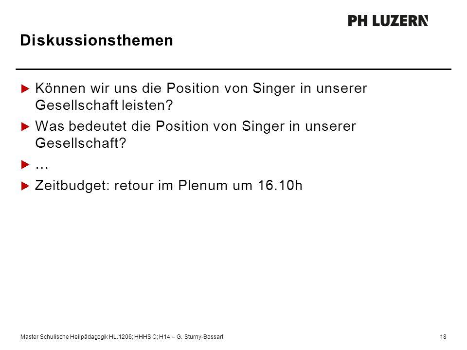Diskussionsthemen Master Schulische Heilpädagogik HL.1206; HHHS C; H14 – G. Sturny-Bossart18  Können wir uns die Position von Singer in unserer Gesel