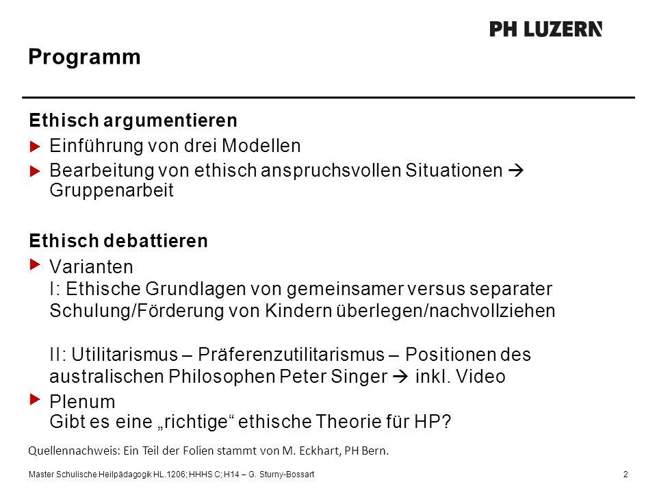 Programm Master Schulische Heilpädagogik HL.1206; HHHS C; H14 – G. Sturny-Bossart2 Ethisch argumentieren  Einführung von drei Modellen  Bearbeitung