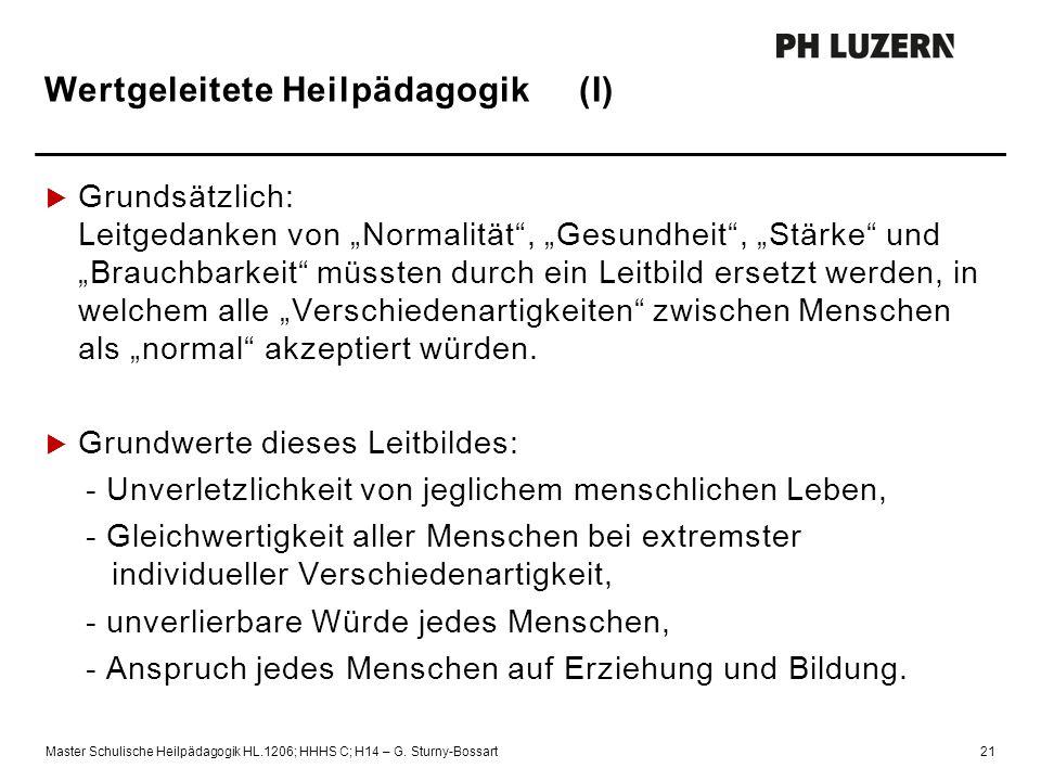 """Wertgeleitete Heilpädagogik (I)  Grundsätzlich: Leitgedanken von """"Normalität"""", """"Gesundheit"""", """"Stärke"""" und """"Brauchbarkeit"""" müssten durch ein Leitbild"""