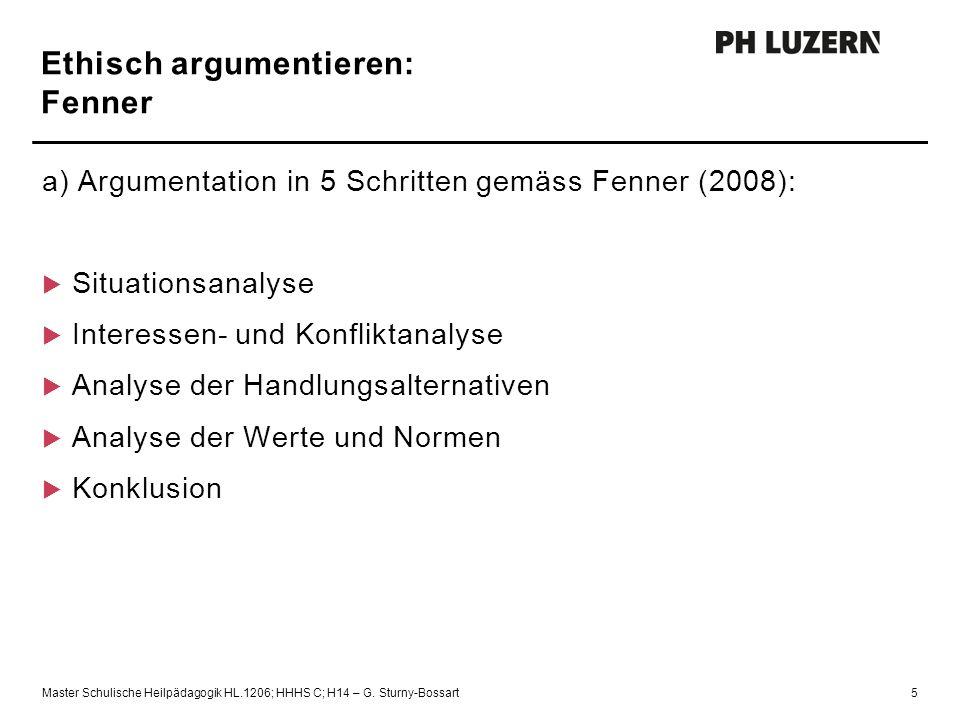 Ethisch argumentieren: Fenner a) Argumentation in 5 Schritten gemäss Fenner (2008):  Situationsanalyse  Interessen- und Konfliktanalyse  Analyse de