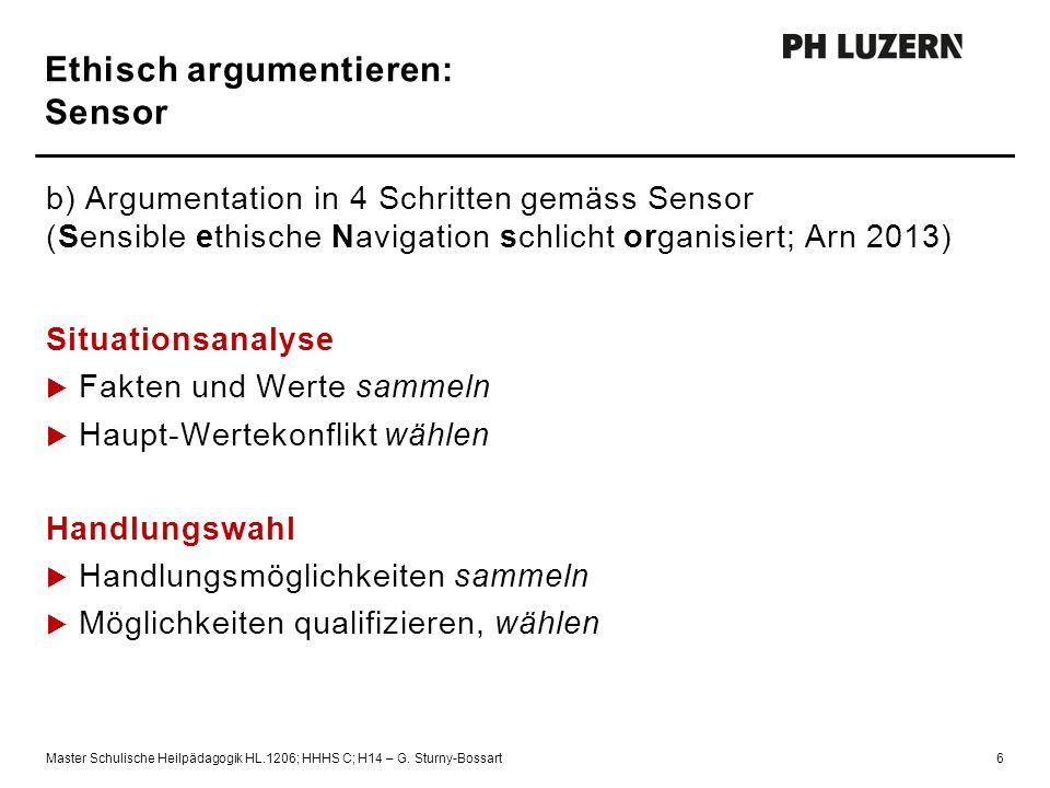 Ethisch argumentieren: Sensor b) Argumentation in 4 Schritten gemäss Sensor (Sensible ethische Navigation schlicht organisiert; Arn 2013) Situationsan