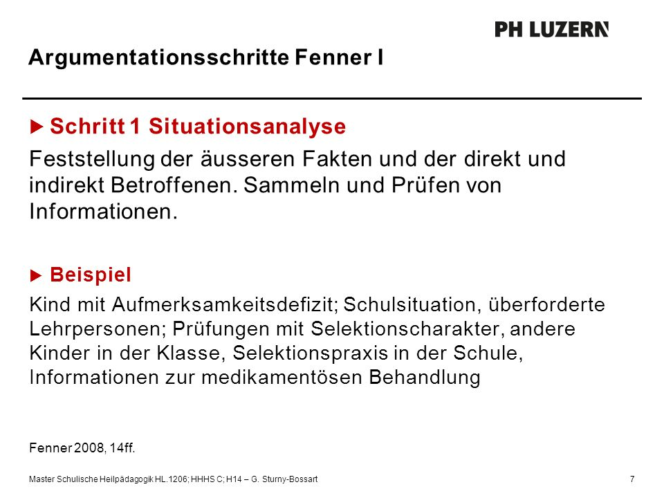 Argumentationsschritte Fenner I  Schritt 1 Situationsanalyse Feststellung der äusseren Fakten und der direkt und indirekt Betroffenen. Sammeln und Pr