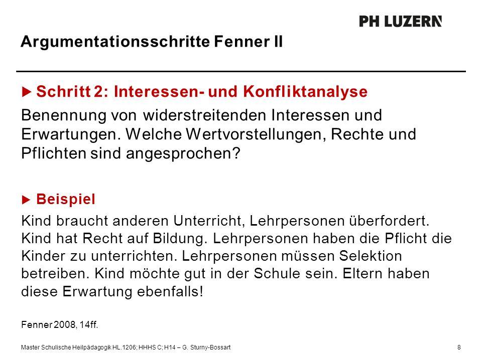 Argumentationsschritte Fenner II  Schritt 2: Interessen- und Konfliktanalyse Benennung von widerstreitenden Interessen und Erwartungen.