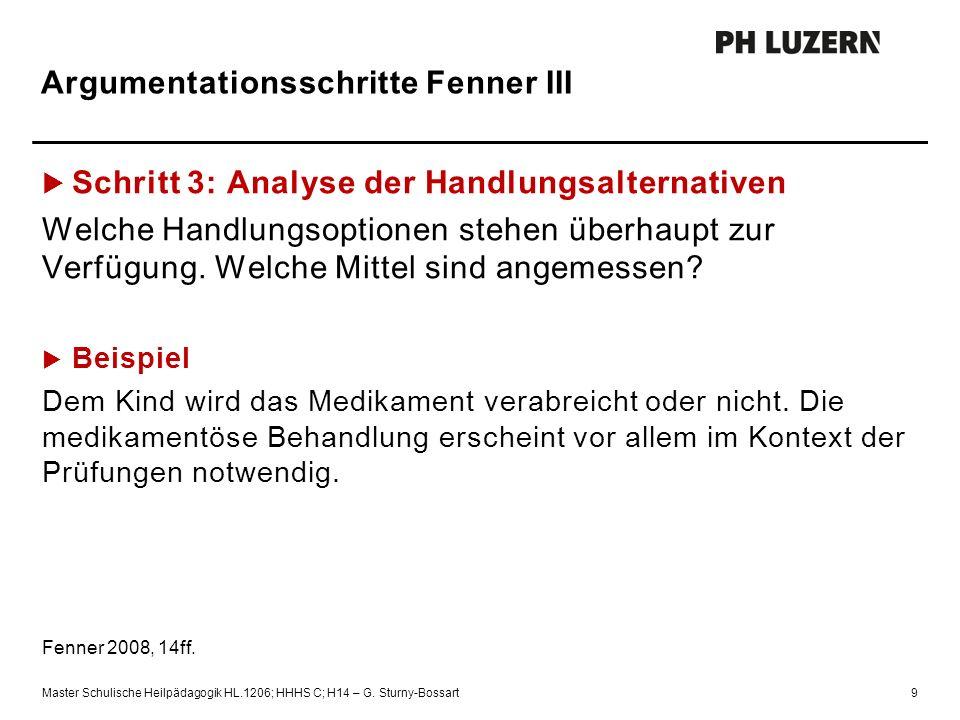 Argumentationsschritte Fenner III  Schritt 3: Analyse der Handlungsalternativen Welche Handlungsoptionen stehen überhaupt zur Verfügung.
