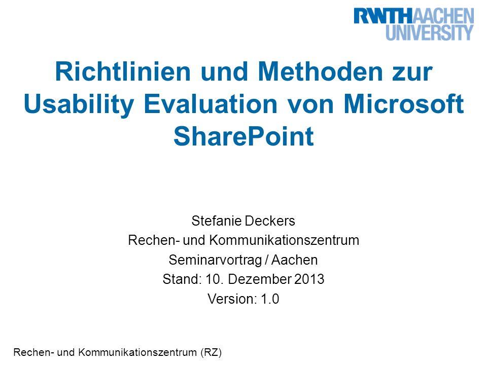 Rechen- und Kommunikationszentrum (RZ) Richtlinien und Methoden zur Usability Evaluation von Microsoft SharePoint Stefanie Deckers Rechen- und Kommunikationszentrum Seminarvortrag / Aachen Stand: 10.