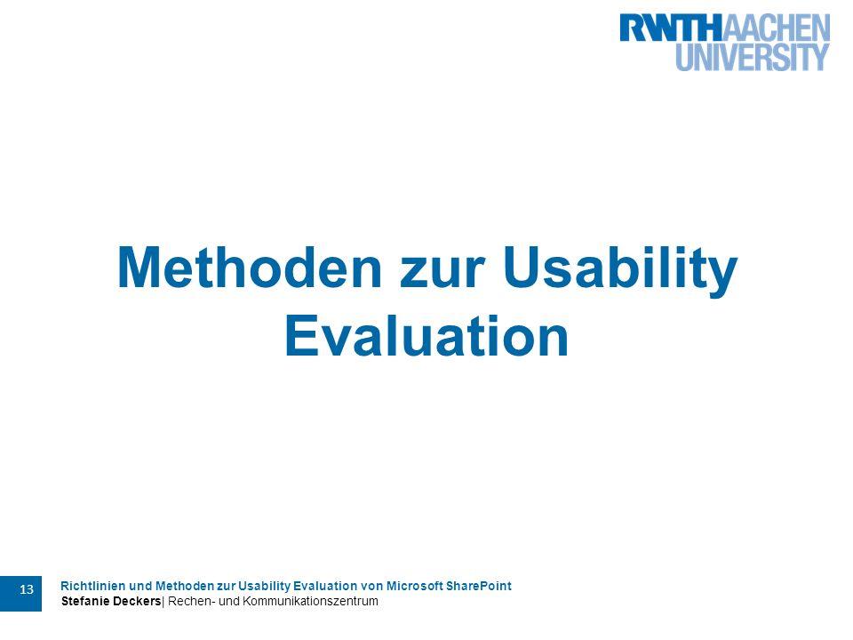 Richtlinien und Methoden zur Usability Evaluation von Microsoft SharePoint Stefanie Deckers| Rechen- und Kommunikationszentrum 13 Methoden zur Usability Evaluation