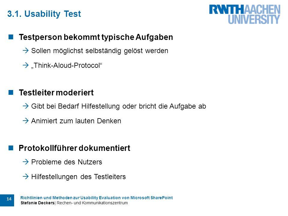Richtlinien und Methoden zur Usability Evaluation von Microsoft SharePoint Stefanie Deckers| Rechen- und Kommunikationszentrum 14 3.1. Usability Test