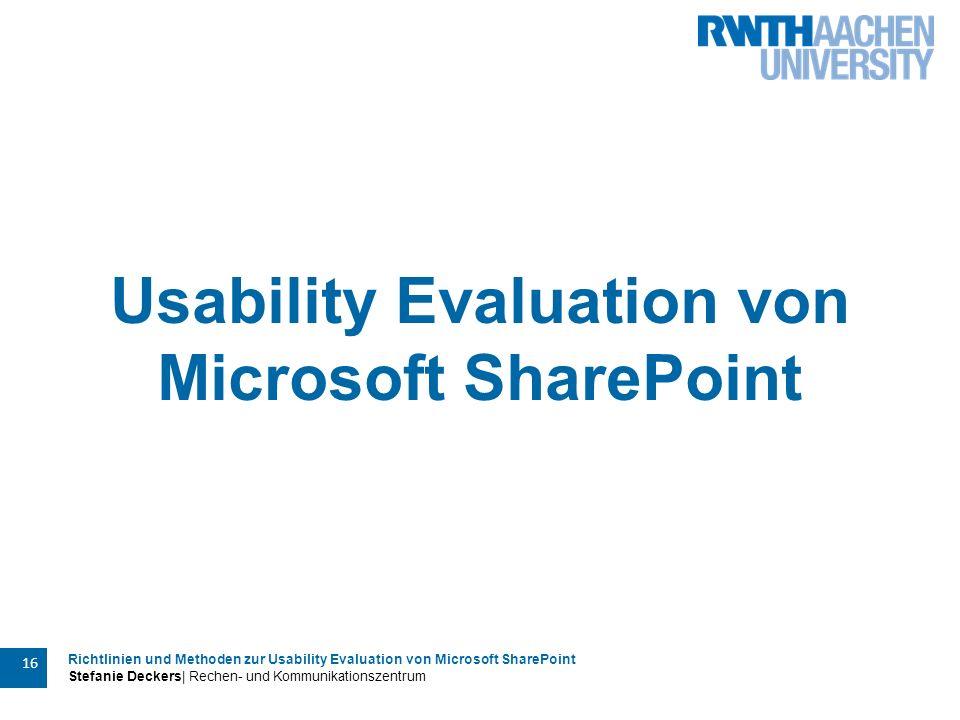 Richtlinien und Methoden zur Usability Evaluation von Microsoft SharePoint Stefanie Deckers| Rechen- und Kommunikationszentrum 16 Usability Evaluation von Microsoft SharePoint