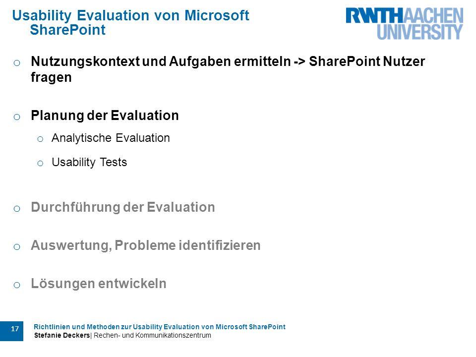 Richtlinien und Methoden zur Usability Evaluation von Microsoft SharePoint Stefanie Deckers| Rechen- und Kommunikationszentrum 17 Usability Evaluation