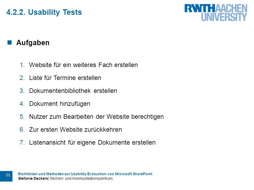 Richtlinien und Methoden zur Usability Evaluation von Microsoft SharePoint Stefanie Deckers| Rechen- und Kommunikationszentrum 21 4.2.2.