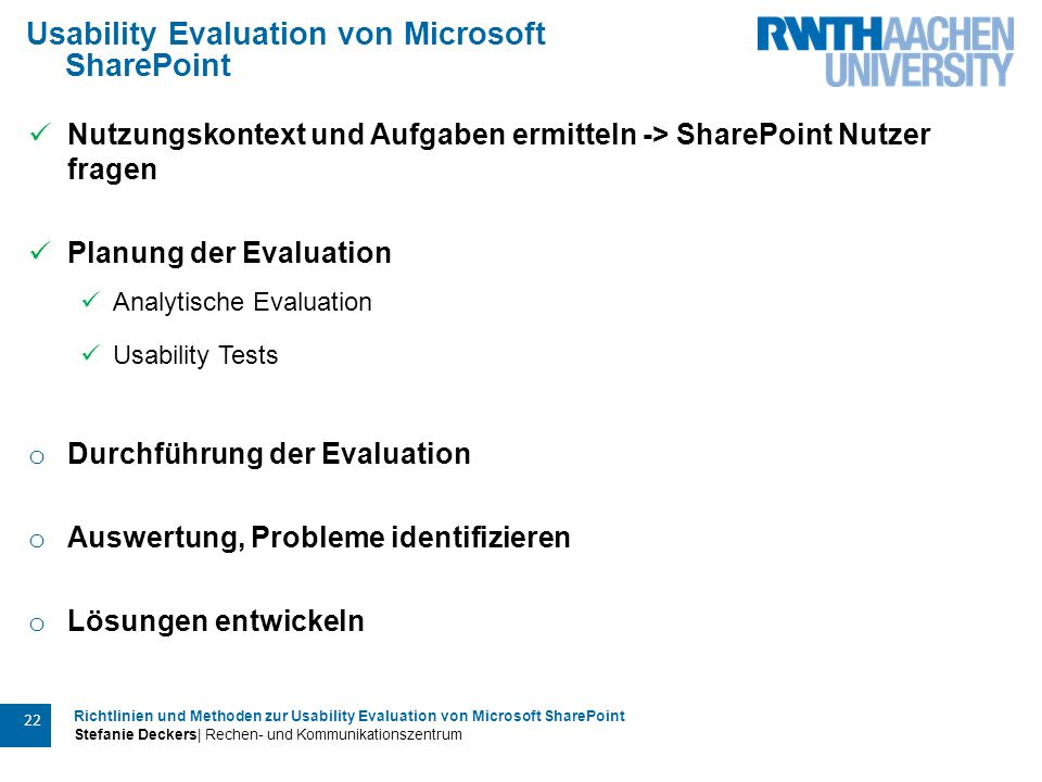 Richtlinien und Methoden zur Usability Evaluation von Microsoft SharePoint Stefanie Deckers| Rechen- und Kommunikationszentrum 22 Usability Evaluation
