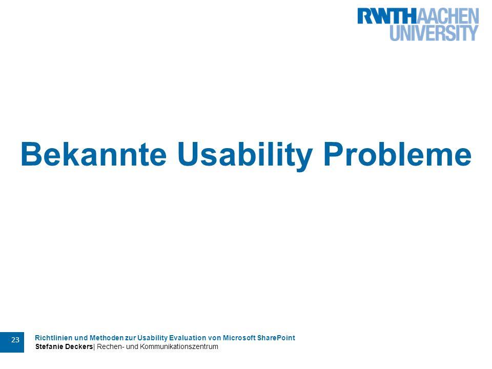 Richtlinien und Methoden zur Usability Evaluation von Microsoft SharePoint Stefanie Deckers| Rechen- und Kommunikationszentrum 23 Bekannte Usability Probleme