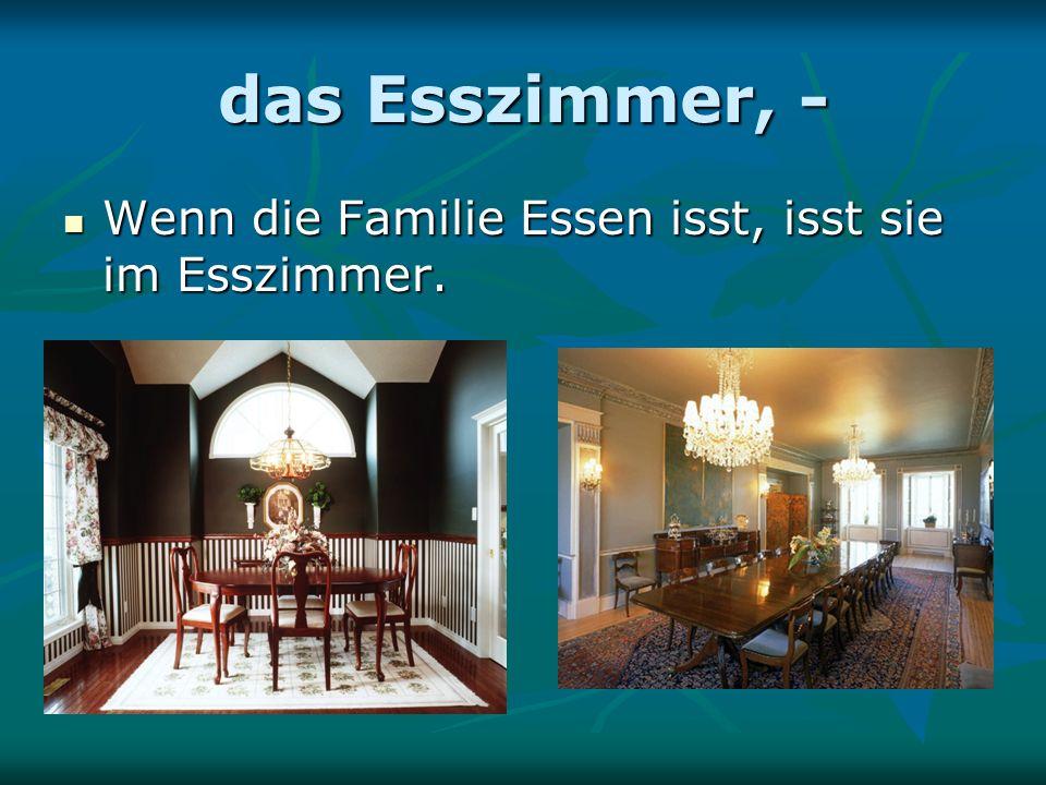 das Esszimmer, - Wenn die Familie Essen isst, isst sie im Esszimmer.