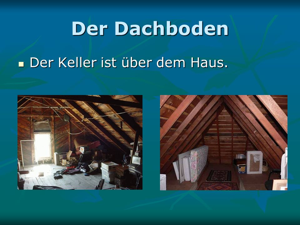 Der Dachboden Der Keller ist über dem Haus. Der Keller ist über dem Haus.