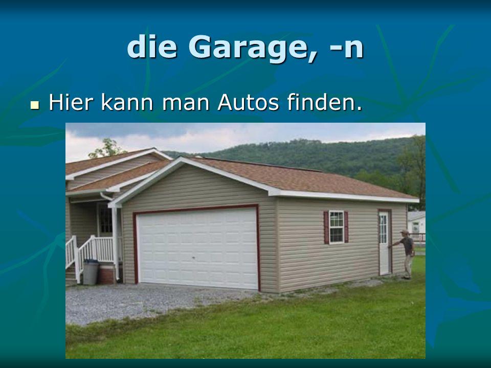 die Garage, -n Hier kann man Autos finden. Hier kann man Autos finden.