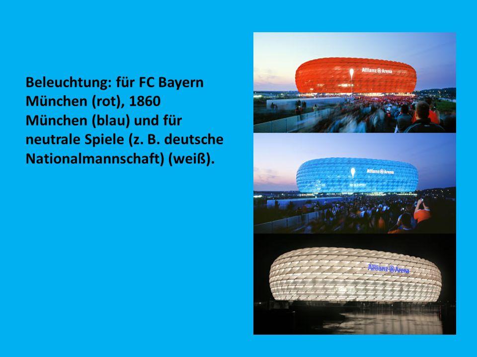 Beleuchtung: für FC Bayern München (rot), 1860 München (blau) und für neutrale Spiele (z. B. deutsche Nationalmannschaft) (weiß).