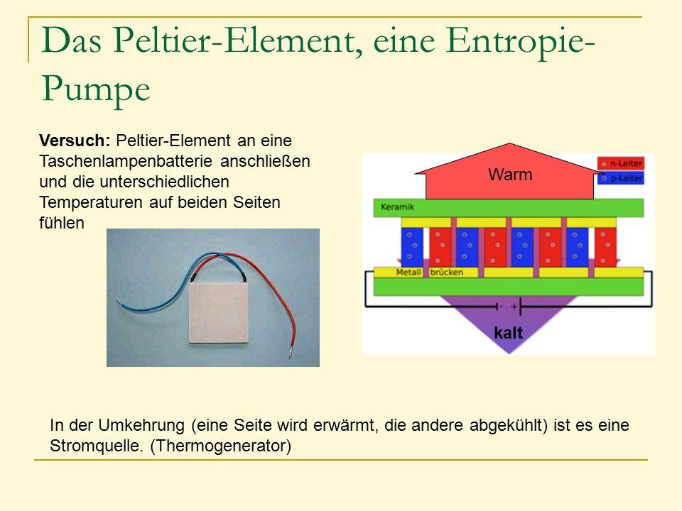 Das Peltier-Element, eine Entropie- Pumpe Versuch: Peltier-Element an eine Taschenlampenbatterie anschließen und die unterschiedlichen Temperaturen au