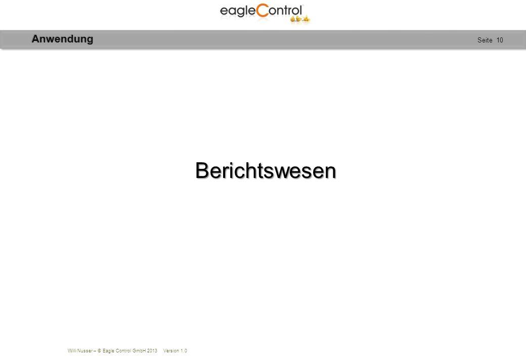Willi Nusser – © Eagle Control GmbH 2013 Version 1.0 Seite 10 Berichtswesen Berichtswesen Anwendung