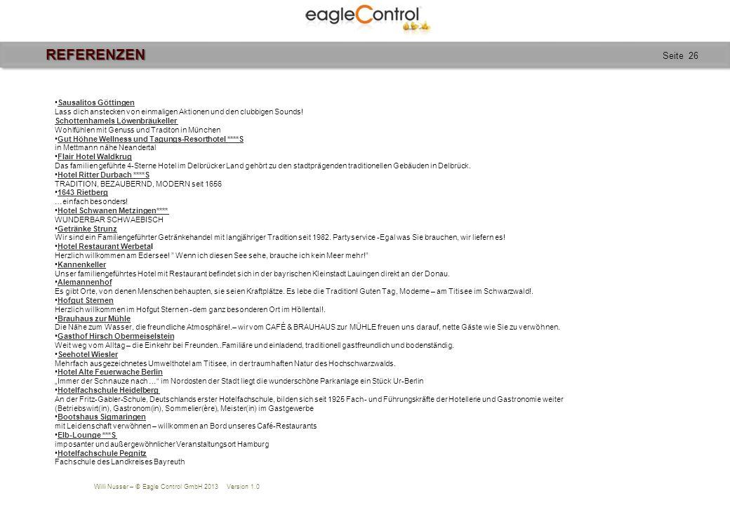 Willi Nusser – © Eagle Control GmbH 2013 Version 1.0 Seite 26REFERENZEN Sausalitos Göttingen Lass dich anstecken von einmaligen Aktionen und den clubbigen Sounds.