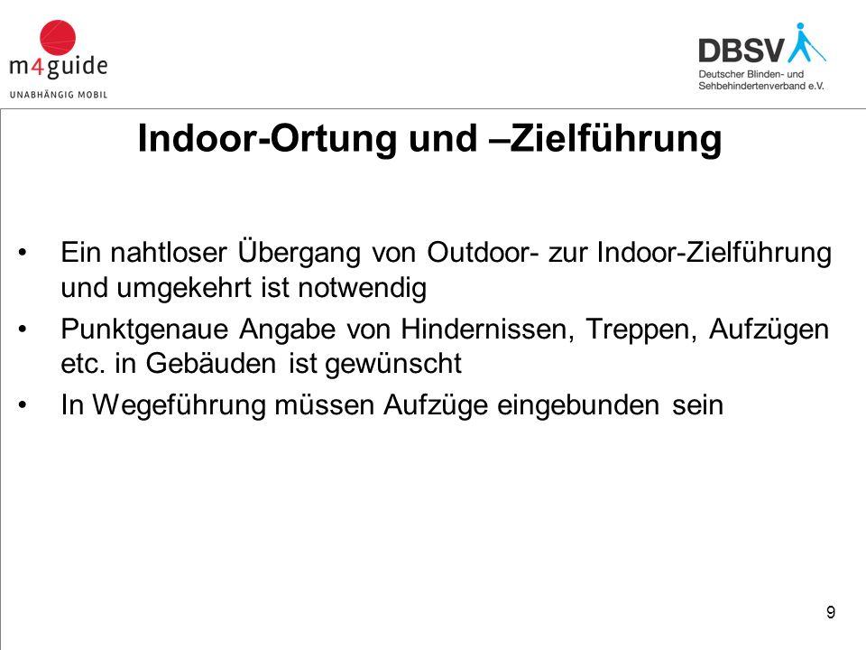 Indoor-Ortung und –Zielführung Ein nahtloser Übergang von Outdoor- zur Indoor-Zielführung und umgekehrt ist notwendig Punktgenaue Angabe von Hindernissen, Treppen, Aufzügen etc.