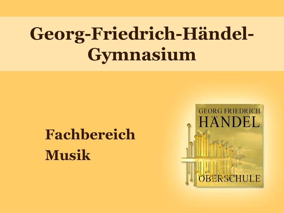 Georg-Friedrich-Händel- Gymnasium Fachbereich Musik