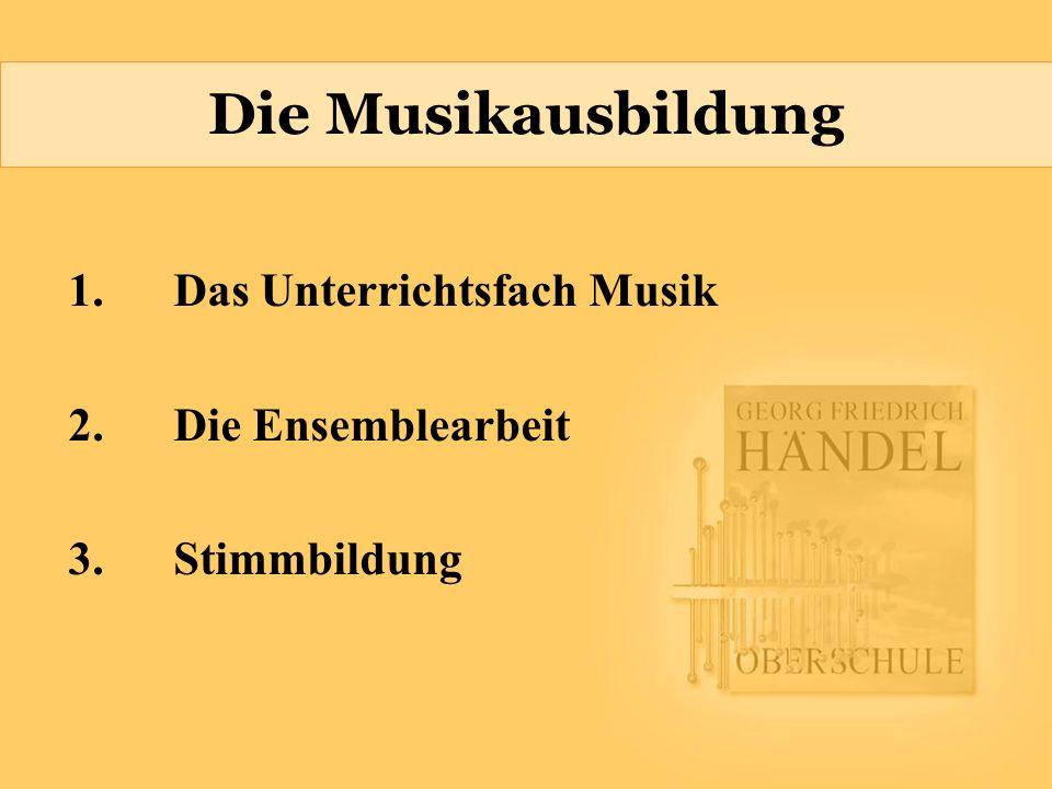 Die Musikausbildung 1.Das Unterrichtsfach Musik 2.Die Ensemblearbeit 3.Stimmbildung