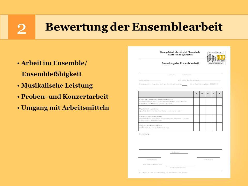Bewertung der Ensemblearbeit Arbeit im Ensemble/ Ensemblefähigkeit Musikalische Leistung Proben- und Konzertarbeit Umgang mit Arbeitsmitteln 2