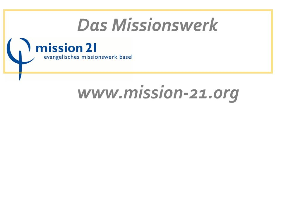 Das Missionswerk www.mission-21.org