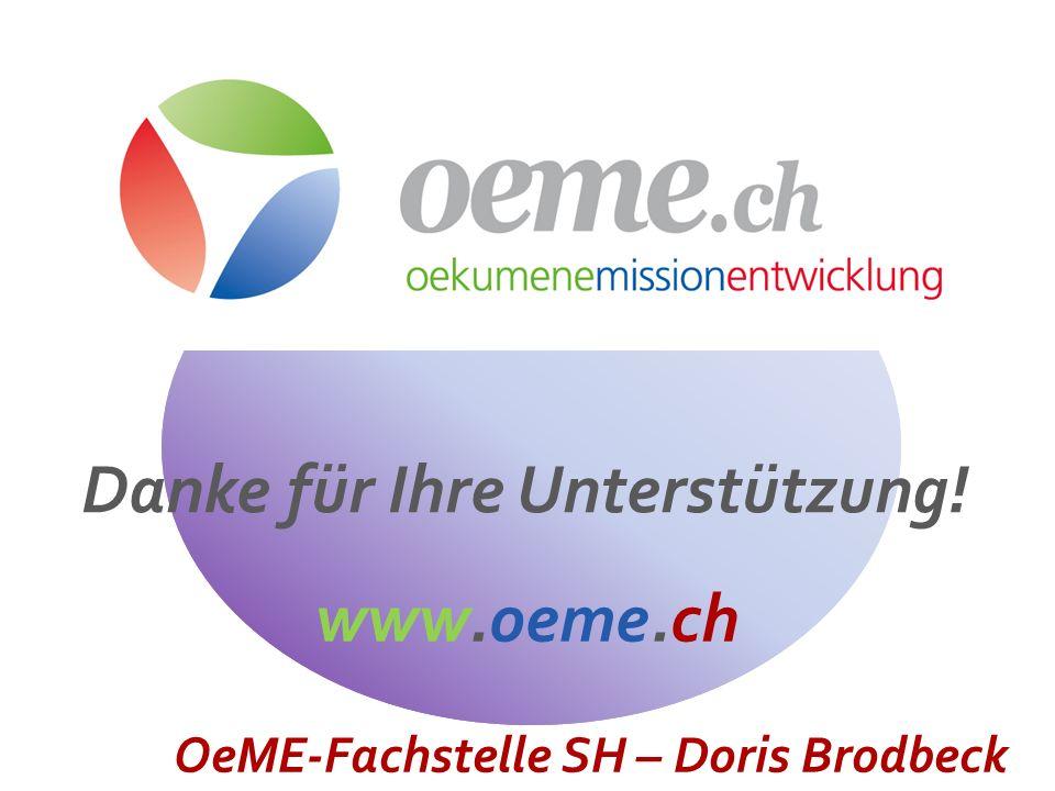 Danke für Ihre Unterstützung! www.oeme.ch OeME-Fachstelle SH – Doris Brodbeck