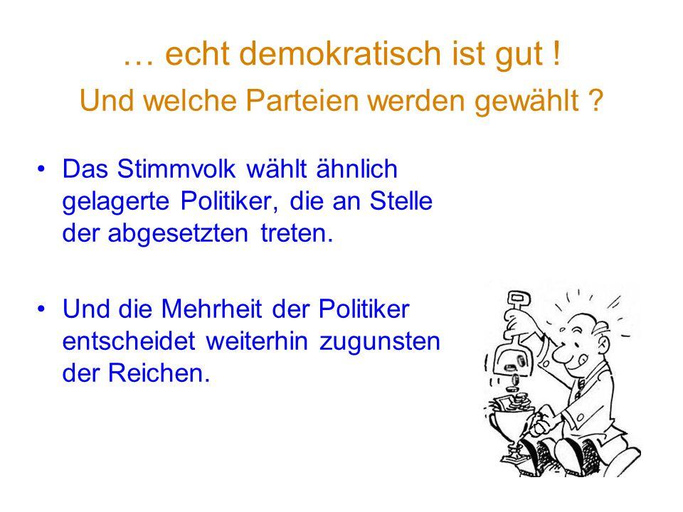 … echt demokratisch ist gut ! Das Stimmvolk wählt ähnlich gelagerte Politiker, die an Stelle der abgesetzten treten. Und die Mehrheit der Politiker en