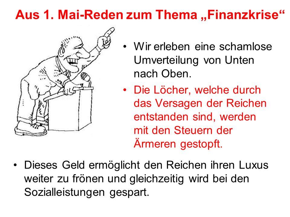 """Aus 1. Mai-Reden zum Thema """"Finanzkrise"""" Wir erleben eine schamlose Umverteilung von Unten nach Oben. Die Löcher, welche durch das Versagen der Reiche"""