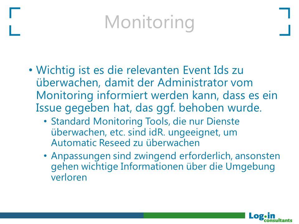 Monitoring Wichtig ist es die relevanten Event Ids zu überwachen, damit der Administrator vom Monitoring informiert werden kann, dass es ein Issue gegeben hat, das ggf.